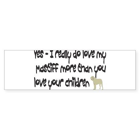Love Mastiffs more than Child Bumper Sticker