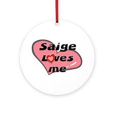 saige loves me  Ornament (Round)