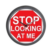 Stop Looking At Me Wall Clock