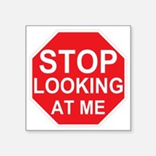 "Stop Looking At Me Square Sticker 3"" x 3"""