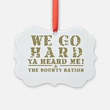 we go hard Ornament