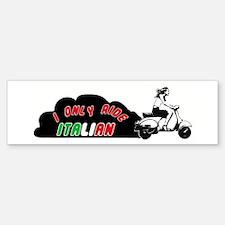 I Only Ride Italian Bumper Bumper Bumper Sticker