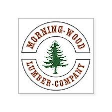 "Morning Wood Lumber Company Square Sticker 3"" x 3"""