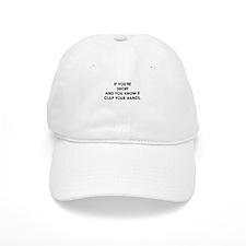 IF YOURE SHORT Baseball Baseball Cap