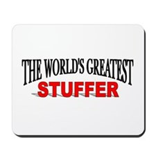 """The World's Greatest Stuffer"" Mousepad"