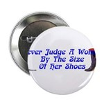 Never Judge A Woman by Her Small Shoes Button