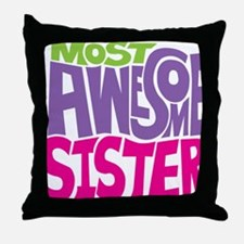 MOST AWESOME SISTER FINAL  Throw Pillow