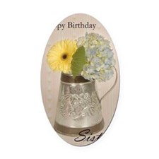 Sister Birthday Flowers Oval Car Magnet