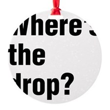 wheres-the-drop-BK.eps Ornament