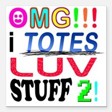 "OMG-I-TOTES-LUV-STUFF-2 Square Car Magnet 3"" x 3"""