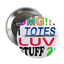 "OMG-I-TOTES-LUV-STUFF-2 2.25"" Button"