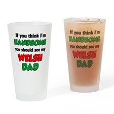 Think Im Handsome Welsh Dad Drinking Glass