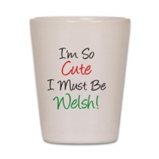 So Cute Must Be Welsh Shot Glass