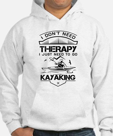 I Don't Need Therapy Just to Go Kayaking Sweatshir