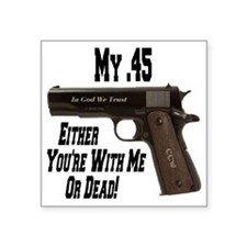 "my_45_withmeordead_colt_45_ Square Sticker 3"" x 3"""