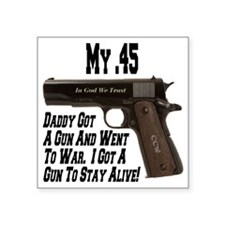 "my45_daddygotagun_colt_45_1 Square Sticker 3"" x 3"""
