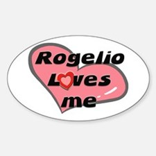 rogelio loves me Oval Decal