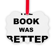 BOOK WAS BETTER Ornament