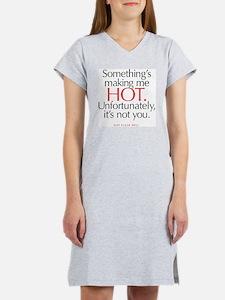 Somethings making me hot Women's Nightshirt