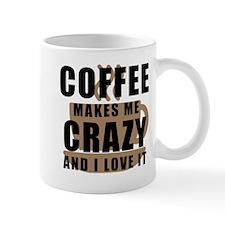 Coffee Makes Me Crazy Mugs