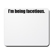 Im Being Facetious Mousepad