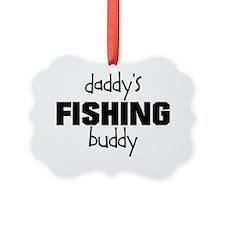 daddys fishing buddy Ornament