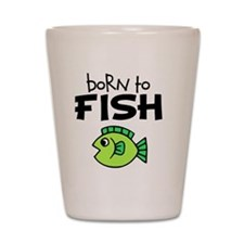 born to fish Shot Glass