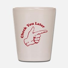 checkyoulater Shot Glass