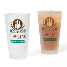 Bowling Is My Life Drinking Glass