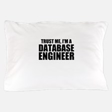 Trust Me, I'm A Database Engineer Pillow Case