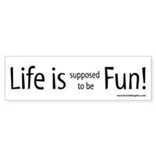 Life is supposed to be Fun! Bumper Sticker (white)