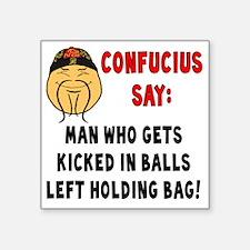 """ConfuciusKickedInBalls Square Sticker 3"""" x 3"""""""