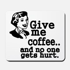 Give me coffee..and no one gets hurt Mousepad