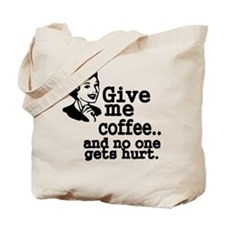 Give me coffee..and no one gets hurt Tote Bag