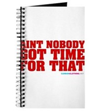 Aint Nobody Got Time For That Journal