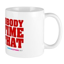 Aint Nobody Got Time For That Mug