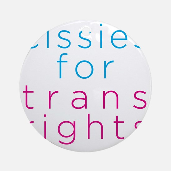 cissiesfortransequality Round Ornament