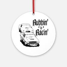 Rubbin' is Racin' Ornament (Round)