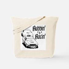 Rubbin' is Racin' Tote Bag