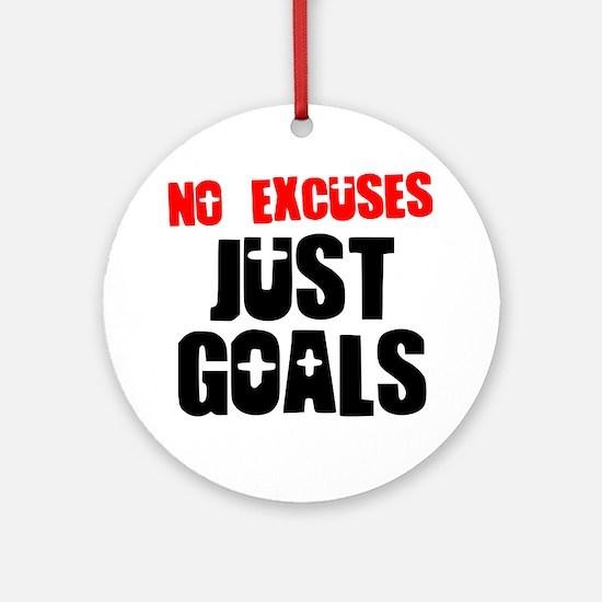 no-excuses-just-goals Round Ornament