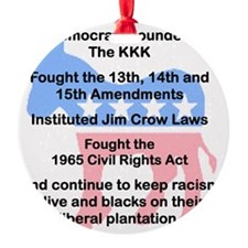 DEMOCRATS FOUNDED THE KKK.. Ornament