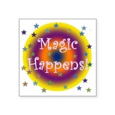 "Magic Happens 1 Square Sticker 3"" x 3"""