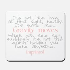 Gravity moves Imprinted Mousepad