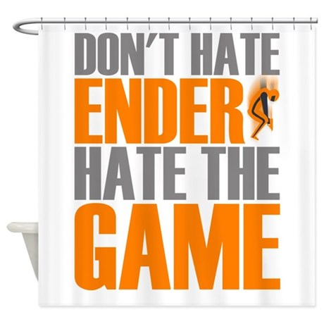 Don't Hate Ender, Hate the Game Shower Curtain