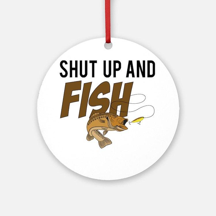 shut up and fish Round Ornament