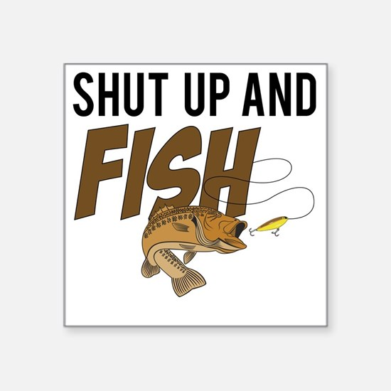 "shut up and fish Square Sticker 3"" x 3"""