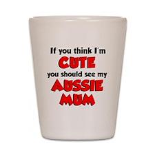 Think Im Cute Aussie Mum Shot Glass
