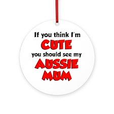 Think Im Cute Aussie Mum Round Ornament