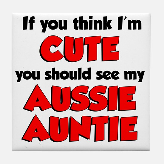 Think Im Cute Aussie Auntie Tile Coaster