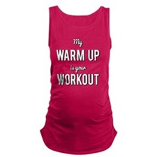My Warm Up is Your Workout Maternity Tank Top